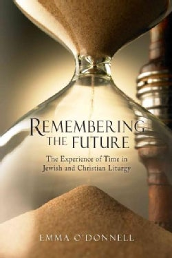 Remembering the Future: The Experience of Time in Jewish and Christian Liturgy (Paperback)
