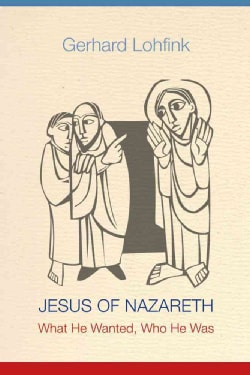 Jesus of Nazareth: What He Wanted, Who He Was (Paperback)