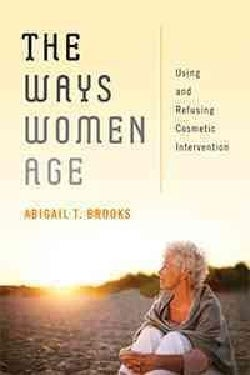 The Ways Women Age: Using and Refusing Cosmetic Intervention (Paperback)