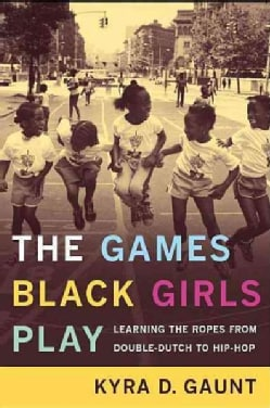 The Games Black Girls Play: Learning the Ropes from Double Dutch to Hip-Hop (Paperback)