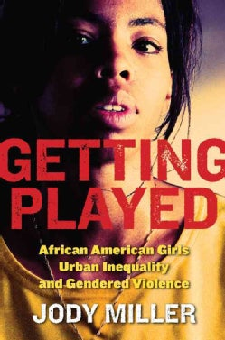 Getting Played: African American Girls, Urban Inequality, and Gendered Violence (Paperback)