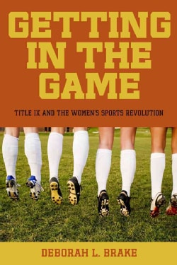 Getting in the Game: Title IX and the Women's Sports Revolution (Paperback)