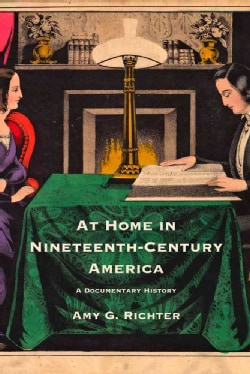 At Home in Nineteenth-Century America: A Documentary History (Paperback)