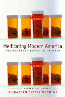 Medicating Modern America: Prescription Drugs in History (Paperback)