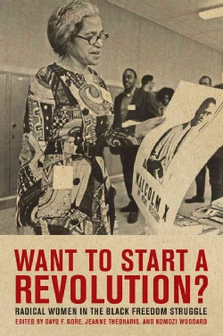 Want to Start a Revolution?: Radical Women in the Black Freedom Struggle (Paperback)