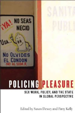Policing Pleasure: Sex Work, Policy, and the State in Global Perspective (Paperback)