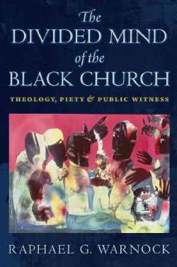 The Divided Mind of the Black Church: Theology, Piety, and Public Witness (Hardcover)