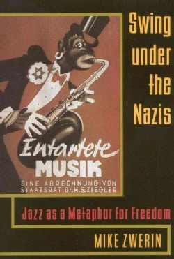 Swing Under the Nazis: Jazz As a Metaphor for Freedom (Paperback)