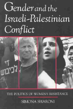 Gender and the Israeli-Palestinian Conflict: The Politics of Women's Resistance (Paperback)