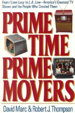 Prime Time, Prime Movers: From I Love Lucy to L.A. Law-America's Greatest TV Shows and the People Who Created Them (Paperback)
