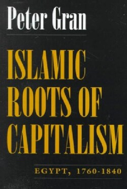 Islamic Roots of Capitalism: Egypt, 1760-1840 (Paperback)
