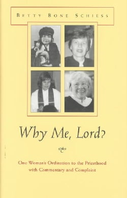 Why Me, Lord: One Woman's Ordination to the Priesthood With Commentary and Complaint (Hardcover)