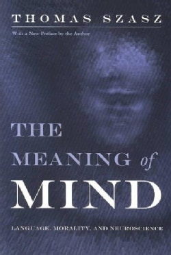 The Meaning of Mind: Language, Morality, and Neuroscience (Paperback)