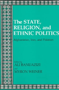 The State, Religion, and Ethnic Politics: Afghanistan, Iran, and Pakistan (Paperback)