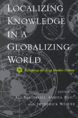 Localizing Knowledge in a Globalizing World: Recasting the Area Studies Debate (Paperback)
