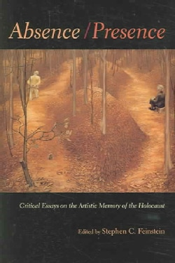 Absence/Presence: Critical Essays On The Artistic Memory Of The Holocaust (Hardcover)