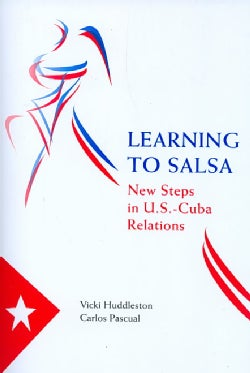 Learning to Salsa: New Steps in U.S.-Cuba Relations (Paperback)