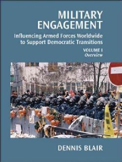 Military Engagement: Influencing Armed Forces Worldwide to Support Democratic Transition: Overview and Action Plan (Paperback)