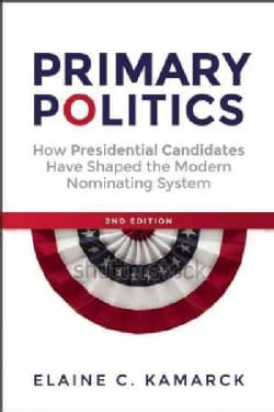 Primary Politics: Everything You Need to Know About How America Nominates Its Presidential Candidates (Paperback)