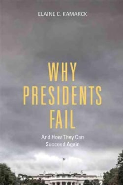 Why Presidents Fail and How They Can Succeed Again (Hardcover)