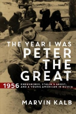 The Year I Was Peter the Great: 1956 - Khrushchev, Stalin's Ghost, and a Young American in Russia (Hardcover)