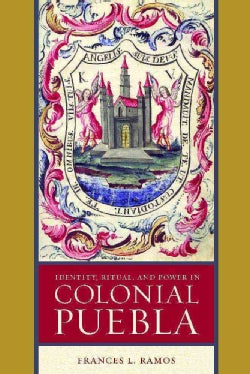 Identity, Ritual, and Power in Colonial Puebla (Paperback)