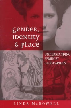 Gender, Identity and Place: Understanding Feminist Geographies (Paperback)