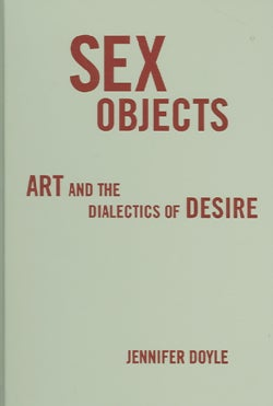 Sex Objects: Art And the Dialectics of Desire (Hardcover)