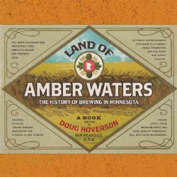 Land of Amber Waters: The History of Brewing in Minnesota (Hardcover)