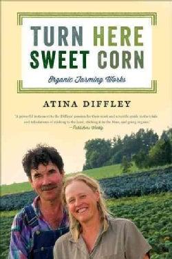 Turn Here Sweet Corn: Organic Farming Works (Paperback)