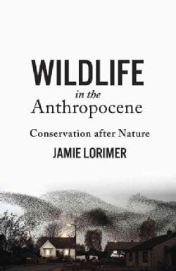 Wildlife in the Anthropocene: Conservation After Nature (Paperback)