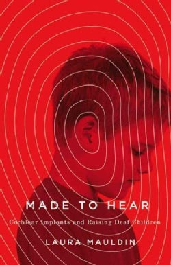 Made to Hear: Cochlear Implants and Raising Deaf Children (Paperback)