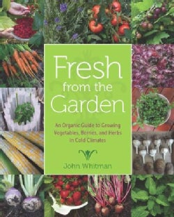 Fresh from the Garden: An Organic Guide to Growing Vegetables, Berries, and Herbs in Cold Climates (Hardcover)