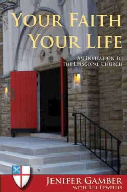 Your Faith, Your Life: An Invitation to the Episcopal Church (Paperback)