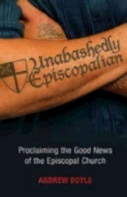 Unabashedly Episcopalian: Proclaiming the Good News of the Episcopal Church (Paperback)