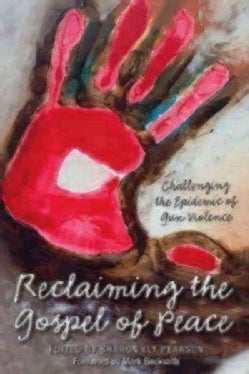 Reclaiming the Gospel of Peace: Challenging the Epidemic of Gun Violence (Paperback)