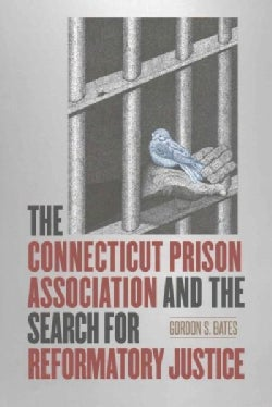 The Connecticut Prison Association and the Search for Reformatory Justice (Hardcover)