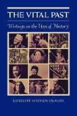 The Vital Past: Writings on the Uses of History (Paperback)