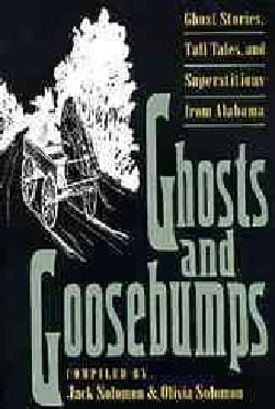 Ghosts and Goosebumps: Ghost Stories, Tall Tales, and Superstitions from Alabama (Paperback)