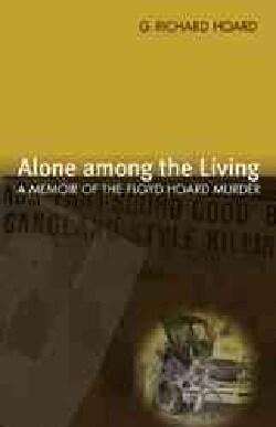 Alone among the Living: A Memoir of the Floyd Hoard Murder (Paperback)