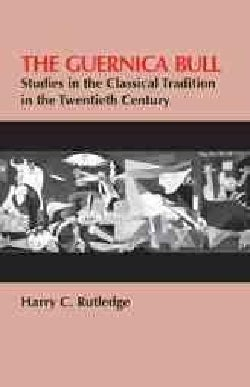 The Guernica Bull: Studies in the Classical Tradition in the Twentieth Century (Paperback)