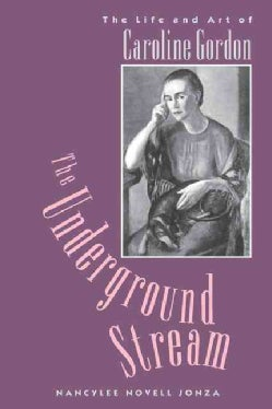 The Underground Stream: The Life and Art of Caroline Gordon (Paperback)