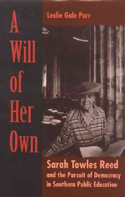 A Will of Her Own: Sarah Towles Reed and the Pursuit of Democracy in Southern Public Education (Paperback)