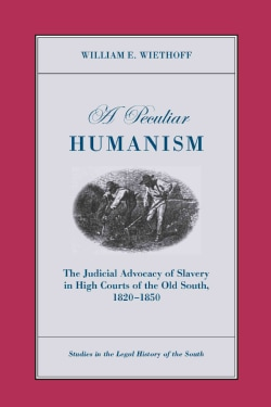 A Peculiar Humanism: The Judicial Advocacy of Slavery in High Courts of the Old South 1820-1850 (Paperback)