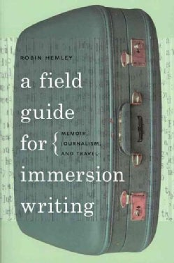 A Field Guide for Immersion Writing: Memoir, Journalism, and Travel (Paperback)