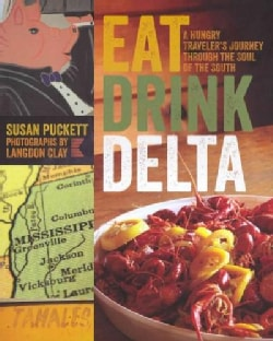 Eat Drink Delta: A Hungry Traveler's Journey Through the Soul of the South (Paperback)
