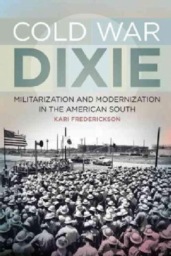 Cold War Dixie: Militarization and Modernization in the American South (Paperback)