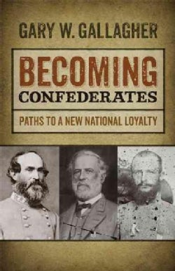 Becoming Confederates: Paths to a New National Loyalty (Paperback)
