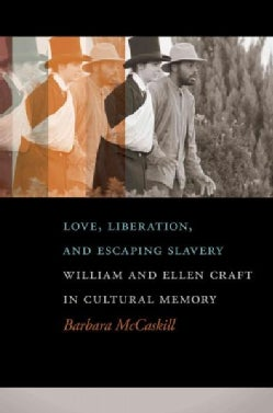 Love, Liberation, and Escaping Slavery: William and Ellen Craft in Cultural Memory (Paperback)
