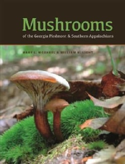 Mushrooms of the Georgia Piedmont and Southern Appalachians: A Reference (Hardcover)